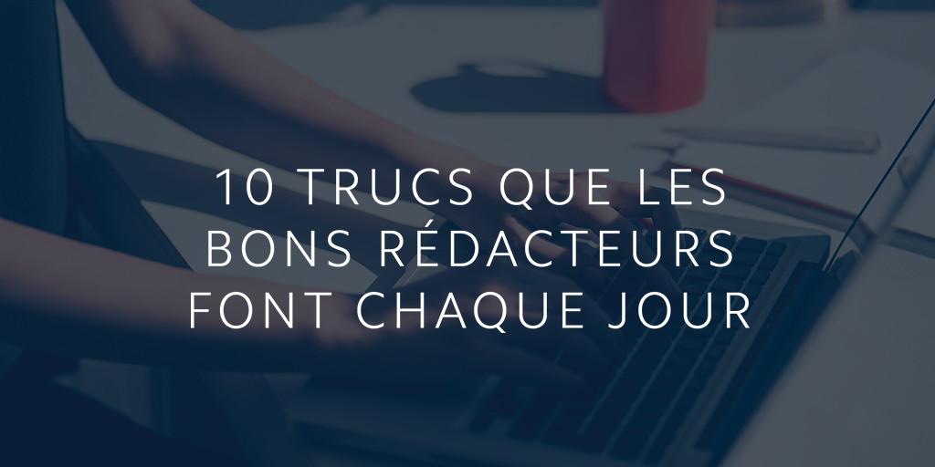 10 trucs que les bons rédacteurs font chaque jour