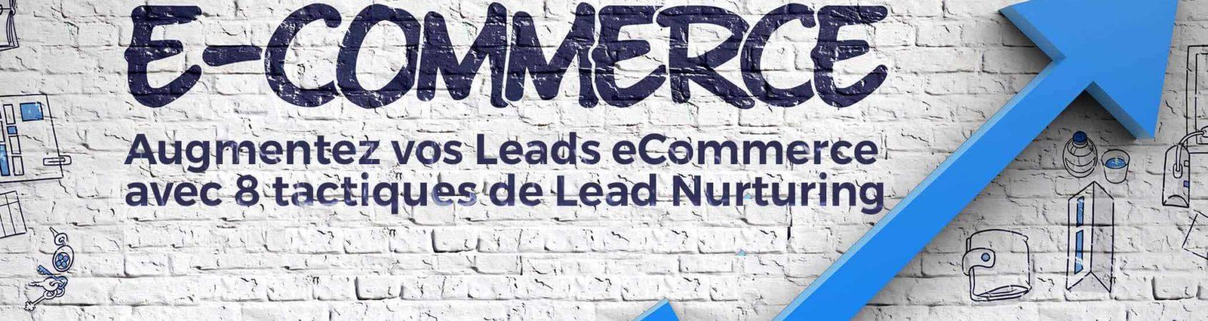 Augmentez vos Leads eCommerce avec 8 tactiques de Lead Nurturing